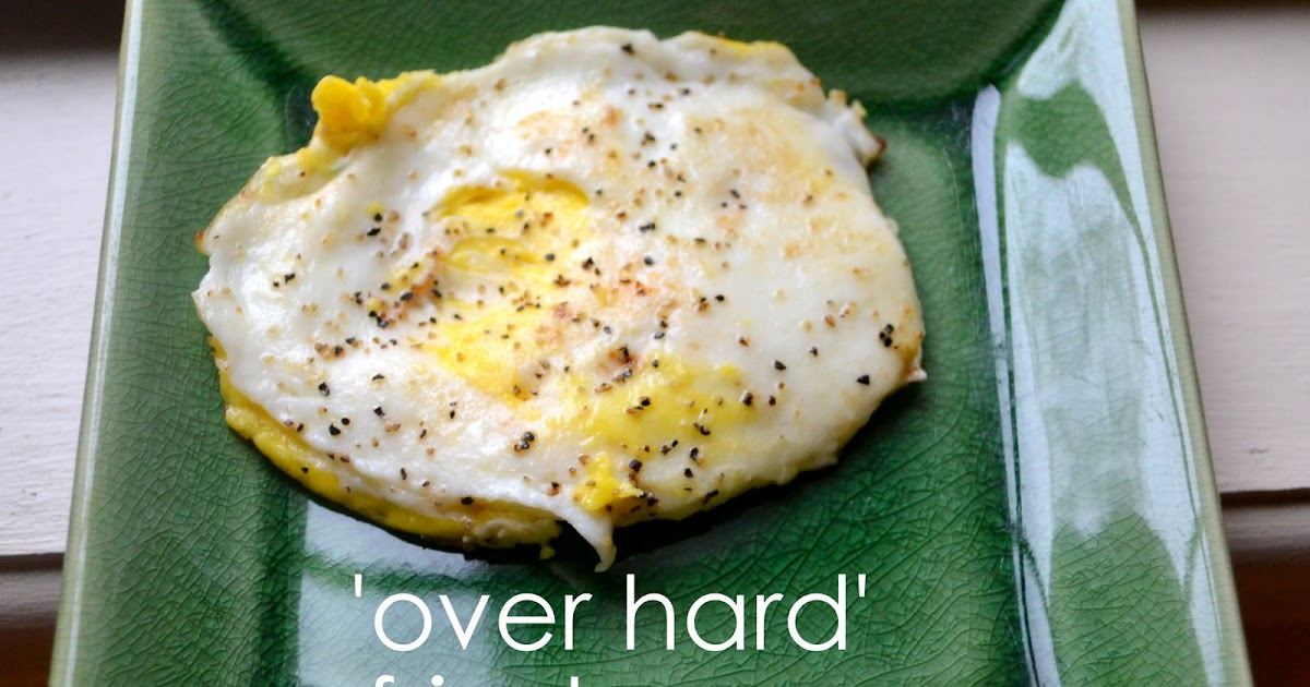 how to cook a fried egg over hard