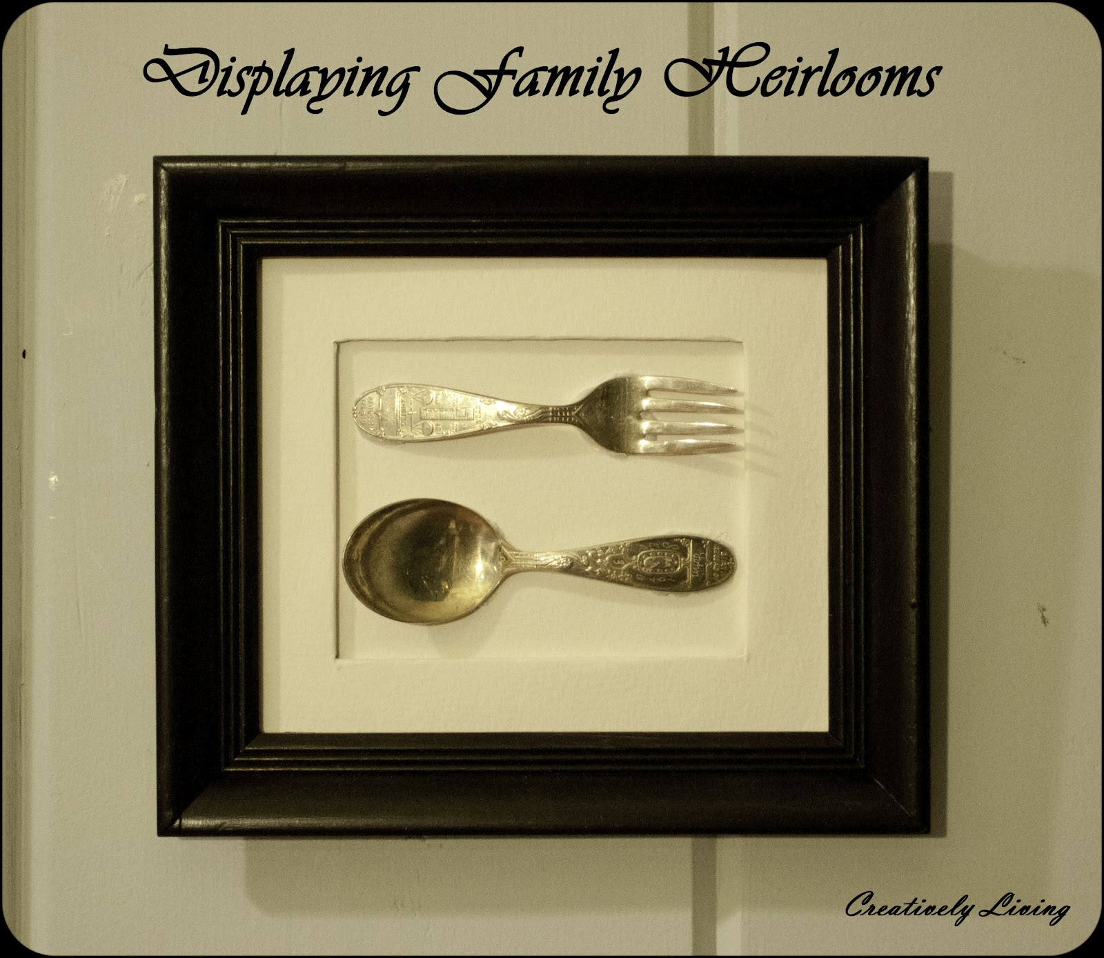 Displaying Family Heirlooms - Creatively Living Blog