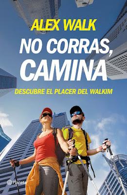 LIBRO - No corras, camina Descubre el placer del walkim Alex Walk (Planeta - 15 septiembre 2015) DEPORTE | Edición papel & ebook kindle Comprar en Amazon