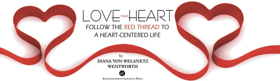 LOVE YOUR HEART: Follow The Red Thread to a Heart-Centered Life