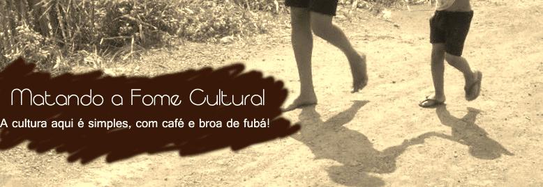 Matando a Fome Cultural!