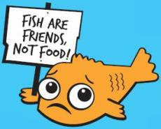 I opened my mouth and a thought fell out for Fish are friends not food