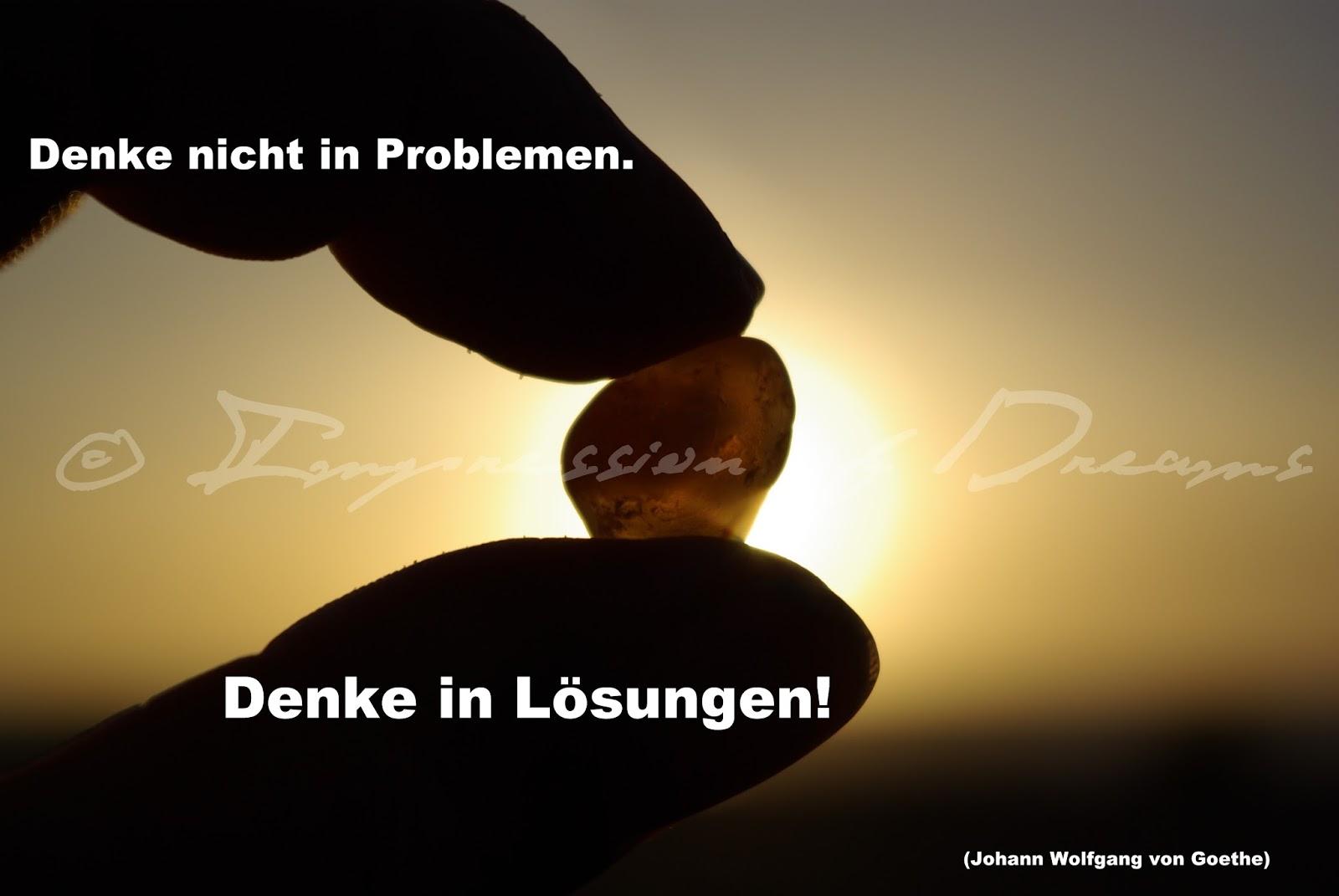 Denke nicht in Problemen. Denke in Lösungen!