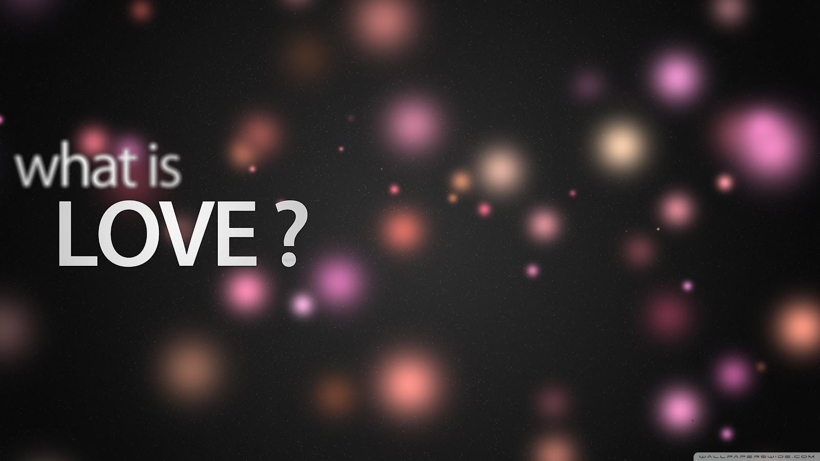 http://3.bp.blogspot.com/-doPdhkktO9w/TzKeuWUbX3I/AAAAAAAAAZQ/sp24GA-RYv8/s1600/what_is_love-wallpaper-2560x1440.jpg