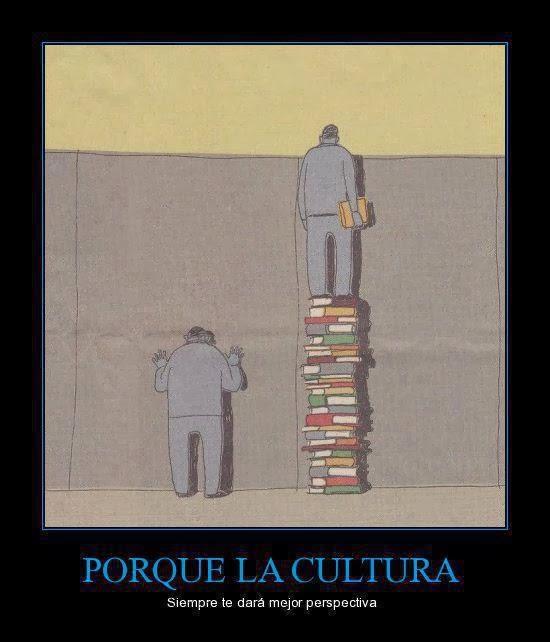 Porque la cultura siempre te dará mejor perspectiva