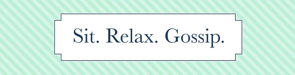 Sit. Relax. Gossip.