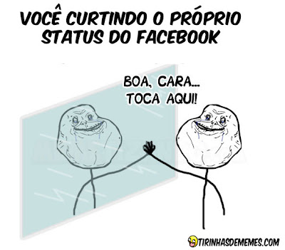 Voc curtindo o prprio status do Facebook