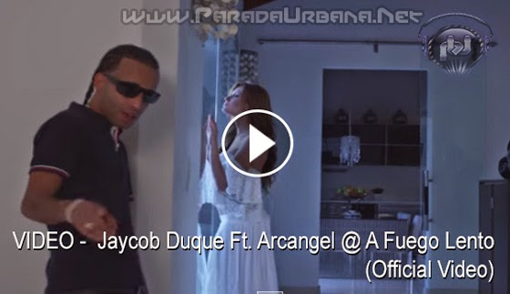 VIDEO - Jaycob Duque Ft. Arcangel @ A Fuego Lento (Official Video)