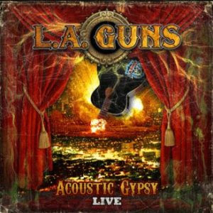 LA Guns - 'Acoustic Gypsy Live' CD Review (Favored Nations Entertainment)