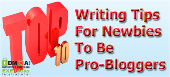 Top 10 Writing Tips For Newbies To Be Pro-Bloggers