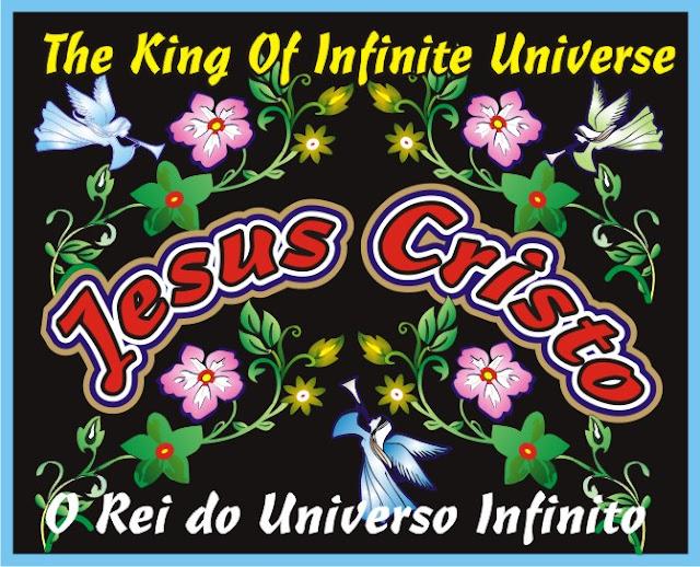 "Jesus Cristo ""O Rei  do Universo Infinito"""