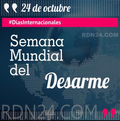 Semana Mundial del Desarme #DíasInternacionales