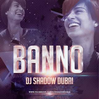 Tanu+Weds+Manu+Returns-Banno+DJ+Shadow+Dubai+Remix