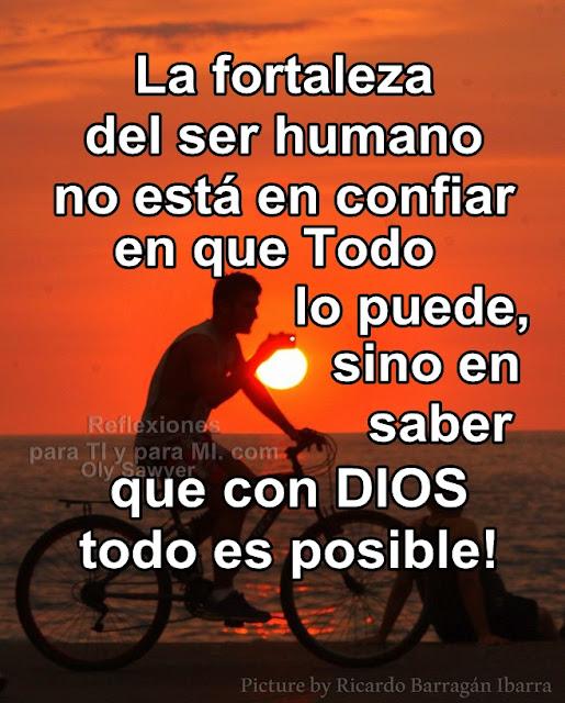 La fortaleza del ser humano no está en confiar en que todo lo puede, sino en saber que con DIOS todo es posible !
