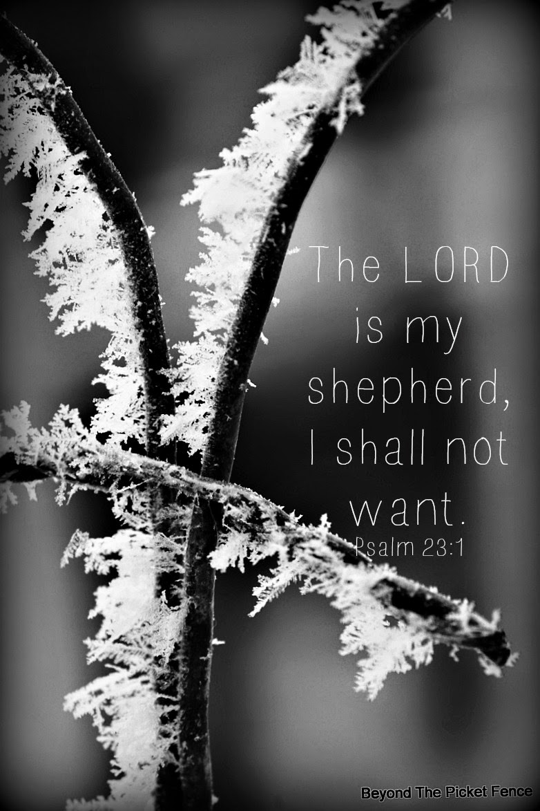 The Lord is My Shepherd, 23 Psalm http://bec4-beyondthepicketfence.blogspot.com/2015/01/sunday-verses.html