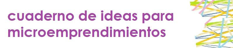 Cuaderno de ideas para microemprendimientos
