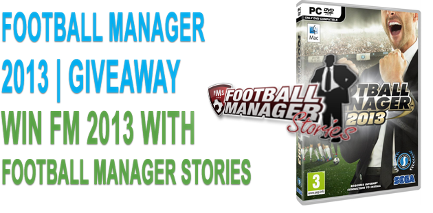 Football Manager Stories - Football Manager 2013 Giveaway