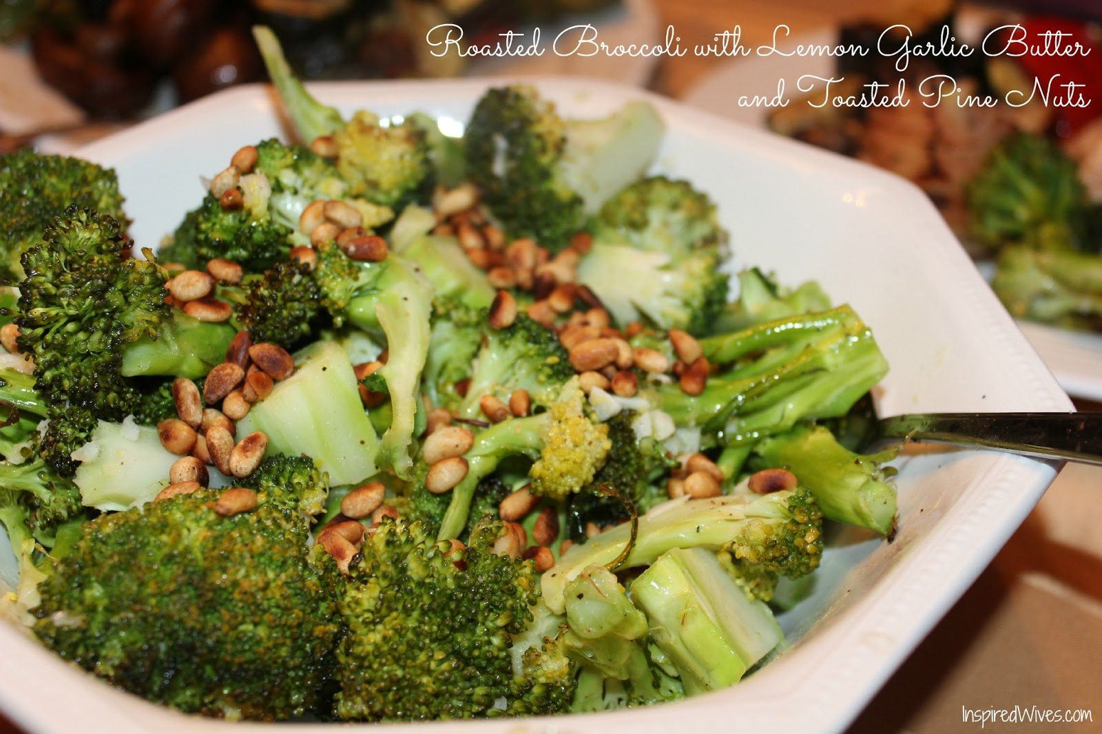 ... Wives: Roasted Broccoli with Lemon Garlic Butter and Toasted Pine Nuts