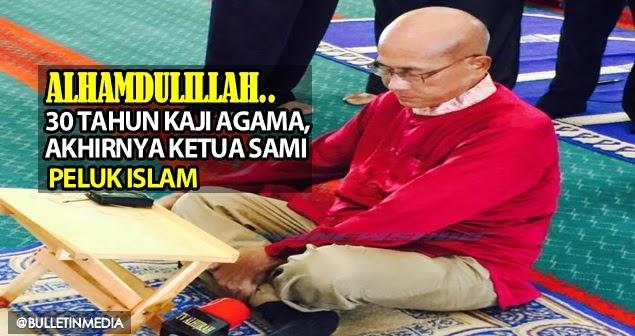 Alhamdulillah Setelah 30 Tahun Kaji Agama Akhirnya Ketua Sami Peluk Islam