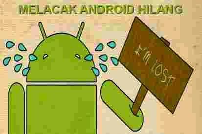 Cara Melacak Ponsel Android Yang Hilang Dengan Mudah