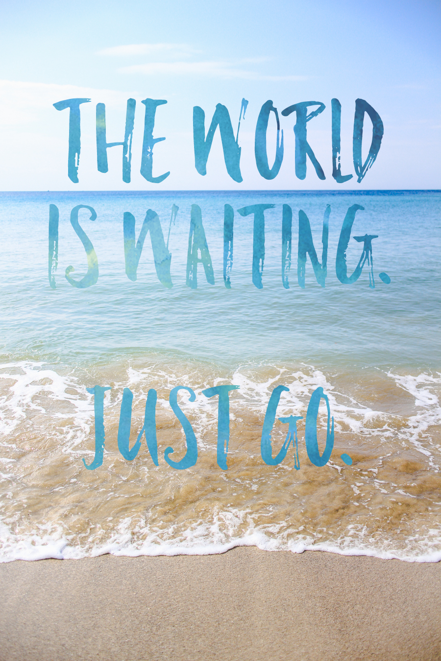 the world is waiting. just go. // travel quotes