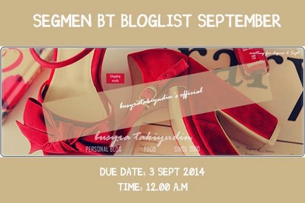 http://busyratakiyudin.blogspot.com/2014/08/segmen-bt-bloglist-september.html