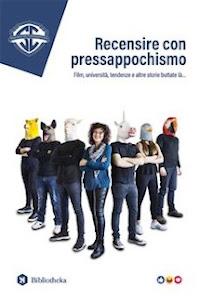 Arriva in libreria 'Recensire con pressapochismo'