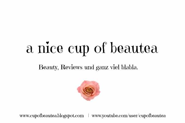 A nice cup of beautea - Eine Tasse voll Tee, Beauty, DIY, Fashion und alles was das Herz begehrt ♡