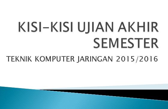Kisi-kisi SOAL UTS Melakukan Instalasi Sistem Operasi Dasar 2015/2016