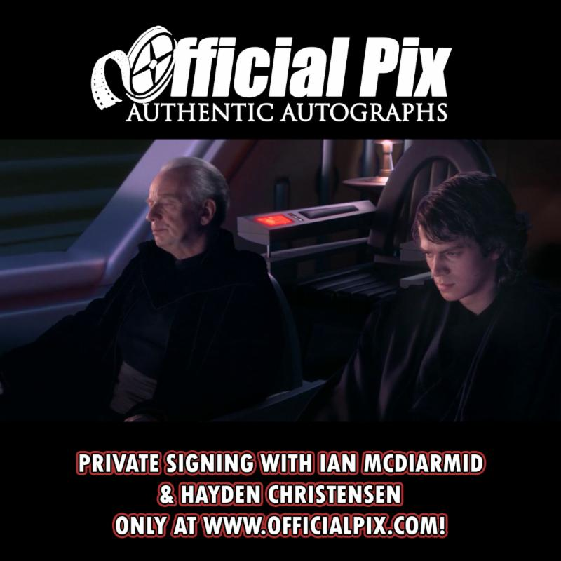 Official Pix is conducting private signings with Hayden Christensen & Ian McDiarmid! Deadline 8/26!