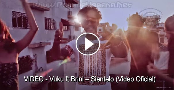 VIDEO - Vuku ft Brini – Sientelo (Video Oficial)