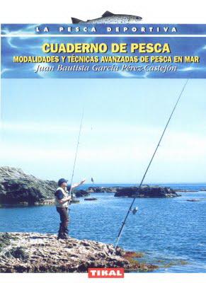 Cuaderno de pesca. Modalidades y técnicas avanzadas - Juan Bautista García Pérez-Castejón [PDF | Español | 5.33 MB]