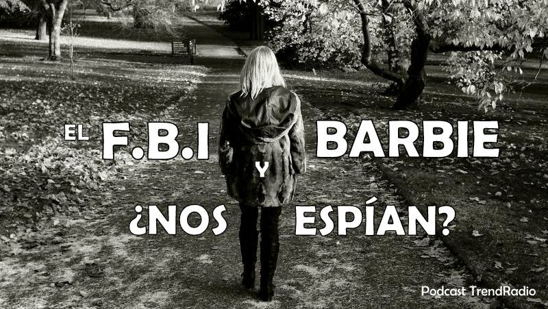 FBI y Barbie ¿nos espían? | Trend Social Media