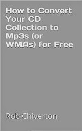 How to Convert Your CD Collection to Mp3s (or WMAs) for Free