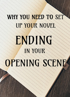 Why You Need To Set Up Your Novel Ending In Your Opening Scene