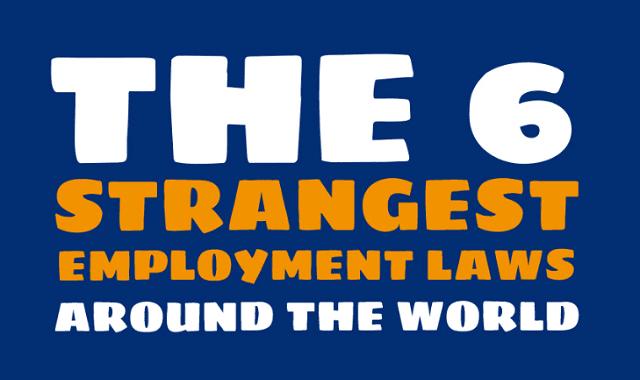 The 6 Strangest Employment Laws Around the World