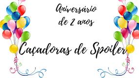 02 ANOS DE CAÇADORAS DE SPOILER