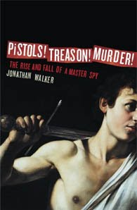 PISTOLS! TREASON! MURDER! by Jonathan Walker, Illustrations created by Dan Hallett.