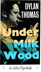 dylan thomas under milk wood essay Thomas, dylan - (twentieth-century literary (twentieth-century literary criticism) - essay in the drama 'under milk wood' by dylan thomas are portrayed.