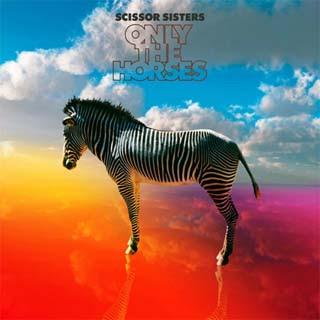 Scissor Sisters - Only The Horses Lyrics