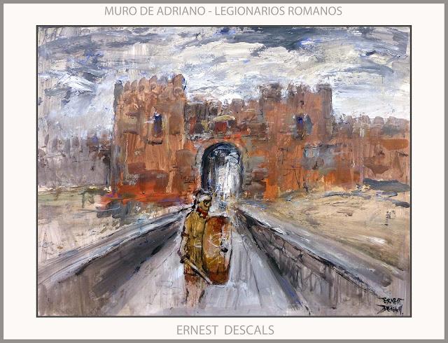 MURO DE ADRIANO-ROMA-ARTE-PINTURA-LEGIONARIOS ROMANOS-FRONTERAS-HISTORIA-IMPERIO ROMANO-PINTURAS-PINTOR-ERNEST DESCALS-
