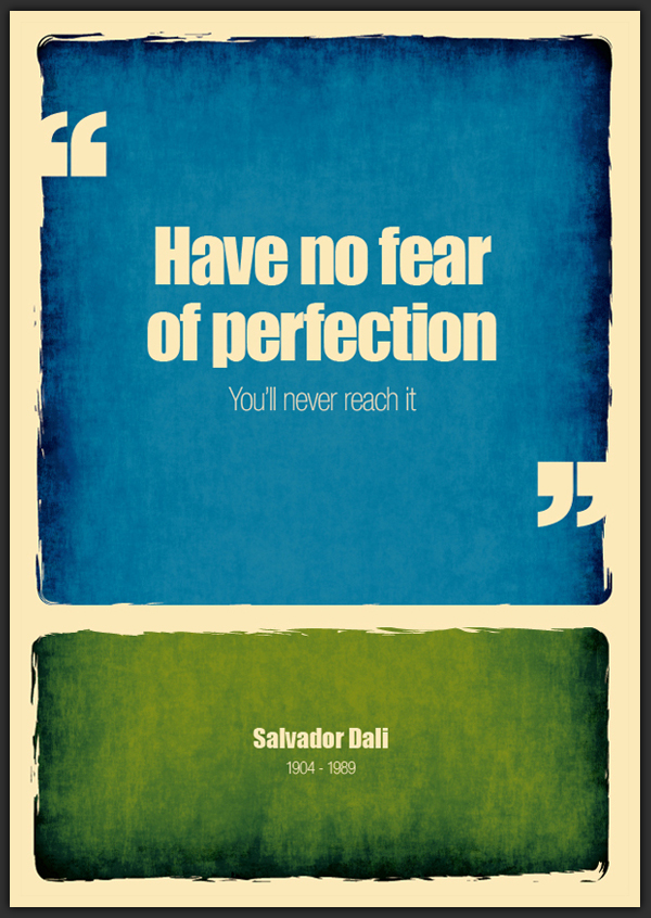 HAVE NO FEAR OF PERFECTION, YOU WILL NEVER REACH IT