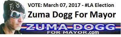 Zuma Dogg For Mayor of Los Angeles - March 07, 2017 Election
