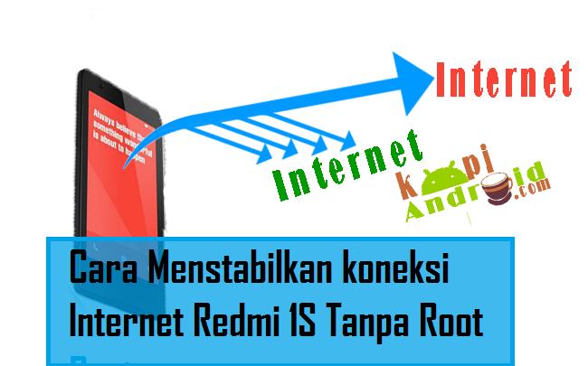 Cara Menstabilkan koneksi Internet Redmi 1S Tanpa Root