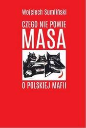 http://lubimyczytac.pl/ksiazka/266683/czego-nie-powie-masa-o-polskiej-mafii