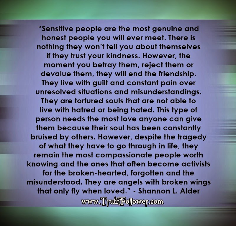 Sensitive people are the most genuine and honest people you will ever