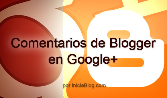 Comentarios de Blogger integrados en Google+