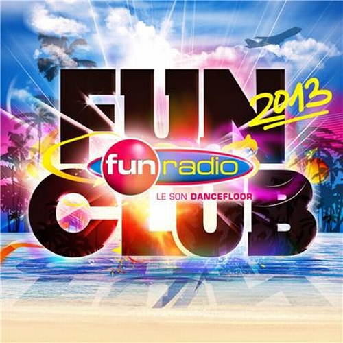 Fun Club 2013 - Fun Radio (2013) Dance, Techno, Electro, House |
