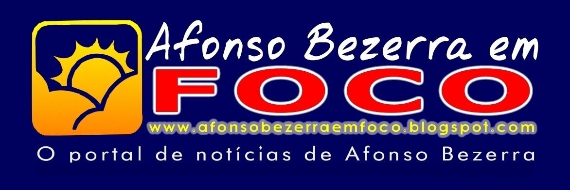 :.: Afonso Bezerra em FOCO :.: Portal de notícias de Afonso Bezerra :.: