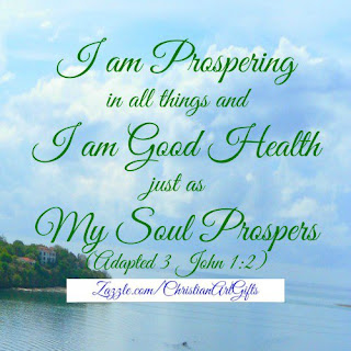 I am prospering in all things and I am in good health just as my soul prospers 3 John 1:2
